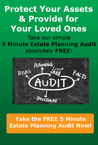Protect your assets and provide for your loved ones... Take the FREE 5 minute Estate Planning Audit Now!