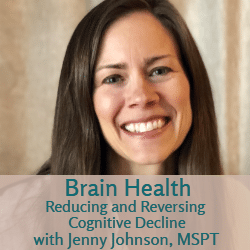 Brain Health: Reducing and Reversing Cognitive Decline with Jenny Johnson, MSPT